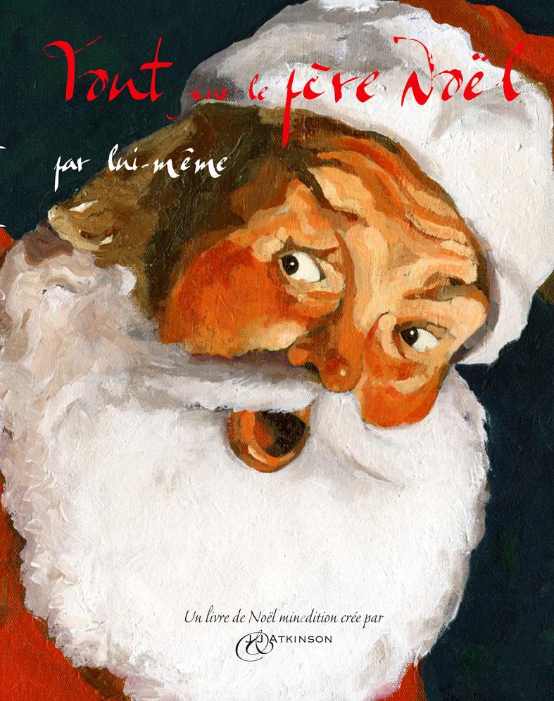 Tout sur le Pere Noel par lui meme